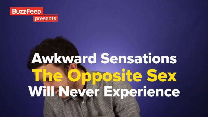 Awkward Sensations The Opposite Sex Will Never Experience